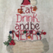 Eat, Drink, and Be Merry | Cross Stitch
